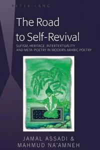 The Road to Self-Revival: Sufism, Heritage, Intertextuality and Meta-Poetry in Modern Arabic Poetry