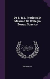 de S. R. I. Praelatis Et Maxime de Collegio Eorum Suevico