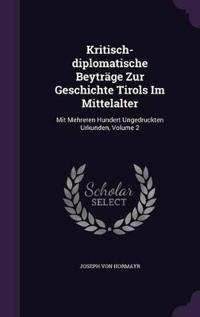Kritisch-Diplomatische Beytrage Zur Geschichte Tirols Im Mittelalter