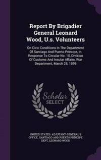 Report by Brigadier General Leonard Wood, U.S. Volunteers