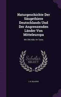 Naturgeschichte Der Saugethiere Deutschlands Und Der Angrenzenden Lander Von Mitteleuropa