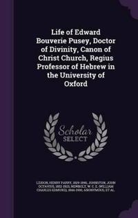 Life of Edward Bouverie Pusey, Doctor of Divinity, Canon of Christ Church, Regius Professor of Hebrew in the University of Oxford