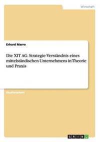Die Xit AG. Strategie-Verstandnis Eines Mittelstandischen Unternehmens in Theorie Und Praxis