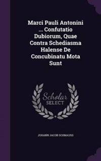 Marci Pauli Antonini ... Confutatio Dubiorum, Quae Contra Schediasma Halense de Concubinatu Mota Sunt