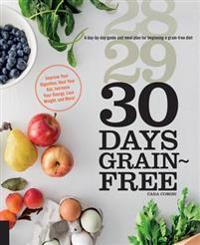 30 Days Grain-Free: A Day-By-Day Guide and Meal Plan for Beginning a Grain-Free Diet - Improve Your Digestion, Heal Your Gut, Increase You