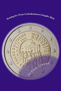 Katalog Der 2 Euro Gedenkmünzen (Ausgabe 2016): Ausgaben Und Werte Im Überblick Sortiert Nach Jahren