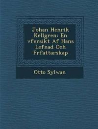 Johan Henrik Kellgren: En ¿vfersikt Af Hans Lefnad Och F¿rfattarskap