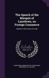 The Speech of the Marquis of Lansdown, on Foreign Commerce