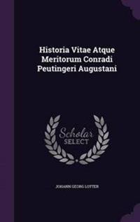 Historia Vitae Atque Meritorum Conradi Peutingeri Augustani