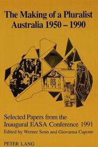 The Making of a Pluralist Australia 1950-1990: Selected Papers from the Inaugural Easa Conference 1991.