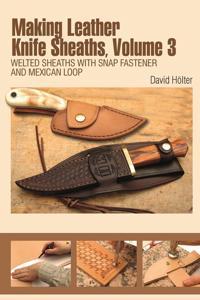 Making Leather Knife Sheaths, Volume 3