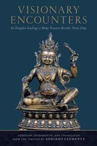 Visionary Encounters: The Dzogchen Teachings of Bonpo Treasure-Revealer Shense Lhaje
