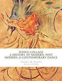 Dance Collage: A History of Modern, Post Modern, & Contemporary Dance