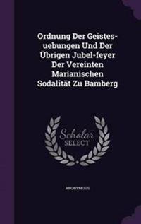 Ordnung Der Geistes-Uebungen Und Der Ubrigen Jubel-Feyer Der Vereinten Marianischen Sodalitat Zu Bamberg