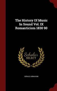 The History of Music in Sound Vol. IX Romanticism 1830 90