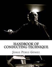 Handbook of Conducting Technique: Manuale Di Tecnica Di Direzione