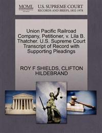 Union Pacific Railroad Company, Petitioner, V. Lila B. Thatcher. U.S. Supreme Court Transcript of Record with Supporting Pleadings
