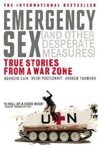 Emergency sex (and other desperate measures) - true stories from a war zone