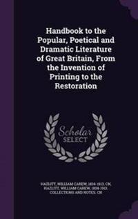 Handbook to the Popular, Poetical and Dramatic Literature of Great Britain, from the Invention of Printing to the Restoration