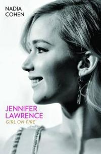 Jennifer Lawrence: Girl on Fire