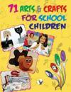 71 Arts & Crafts for School Children