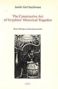 The Constructive Art of Gryphius' Historical Tragedies