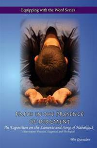 Faith in the Presence of Judgment: An Exposition of the Laments and Song of Habakkuk