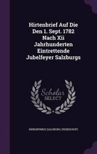 Hirtenbrief Auf Die Den 1. Sept. 1782 Nach XII Jahrhunderten Eintrettende Jubelfeyer Salzburgs