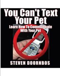 You Can't Text Your Pet: Learn How to Communicate with Your Pet
