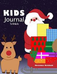 Kids Journal to Write in: Christmas Notebook: Blank Journal to Write All about Your Christmas Stories