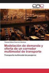 Modelacion de Demanda y Oferta de Un Corredor Multimodal de Transporte