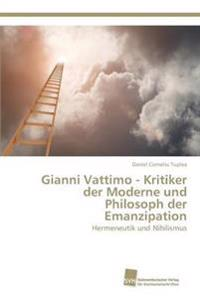 Gianni Vattimo - Kritiker Der Moderne Und Philosoph Der Emanzipation