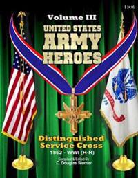 United States Army Heroes - Volume III: Distinguished Service Cross - World War I (H - R)