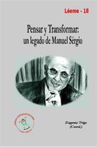 Pensar y Transformar: Un Legado De Manuel Sergio