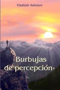 """Burbujas De Percepcion"""