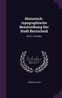 Historisch-Topographische Beschreibung Der Stadt Burtscheid