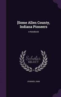 [Some Allen County, Indiana Pioneers