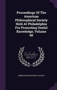 Proceedings of the American Philosophical Society Held at Philadelphia for Promoting Useful Knowledge, Volume 60