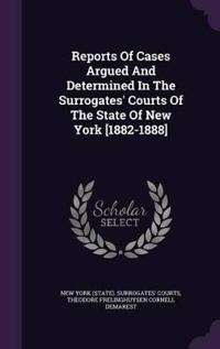 Reports of Cases Argued and Determined in the Surrogates' Courts of the State of New York [1882-1888]