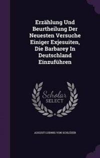 Erzahlung Und Beurtheilung Der Neuesten Versuche Einiger Exjesuiten, Die Barbarey in Deutschland Einzufuhren