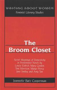 The Broom Closet: Secret Meanings of Domesticity in Postfeminist Novels by Louise Erdrich, Mary Gordon, Toni Morrison, Marge Piercy, Jan