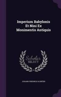 Imperium Babylonis Et Nini Ex Monimentis Antiquis