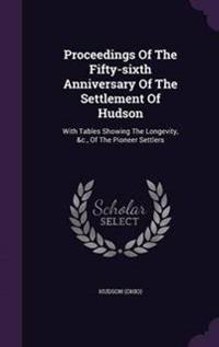 Proceedings of the Fifty-Sixth Anniversary of the Settlement of Hudson