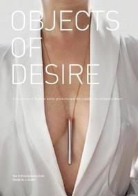 Objects of Desire: A Showcase of Modern Erotic Products and the Creative Minds Behind Them