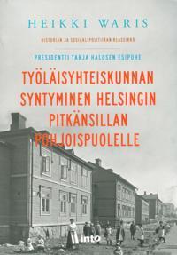 Työläisyhteiskunnan syntyminen Helsingin Pitkänsillan pohjoispuolelle