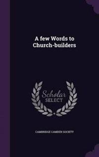 A Few Words to Church-Builders