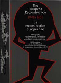 The European Reconstruction 1948-1961. La Reconstruction Europeenne 1948-1961: Bibliography on the Marshall Plan and the Organisation for European Eco