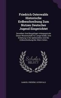 Friedrich Osterwalds Historische Erdbeschreibung Zum Nutzen Deutscher Jugend Eingerichtet