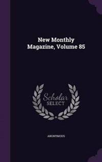 New Monthly Magazine, Volume 85