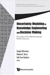 Uncertainty Modeling In Knowledge Engineering And Decision Making - Proceedings Of The 10th International Flins Conference